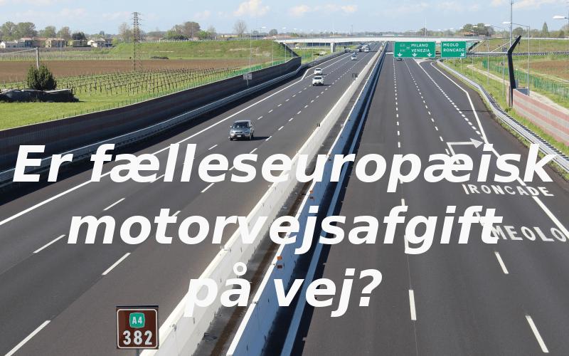 Er Fælleseuropæisk motorvejs afgift på vej?